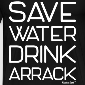 Save Water drink Arrack - Francisco Evans ™ T-Shirts - Männer Premium T-Shirt