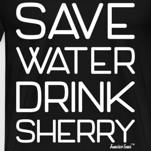 Save Water drink Sherry - Francisco Evans ™ T-Shirts - Männer Premium T-Shirt