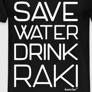 Save Water drink Raki - Francisco Evans ™ T-Shirts - Männer Premium T-Shirt