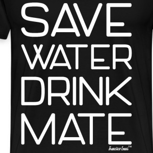 Save Water drink Mate - Francisco Evans ™ T-Shirts - Männer Premium T-Shirt