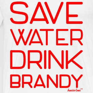 Save Water drink Brandy - Francisco Evans ™ T-Shirts - Männer Premium T-Shirt
