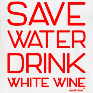 Save Water drink White Wine - Francisco Evans ™ T-Shirts - Männer Premium T-Shirt