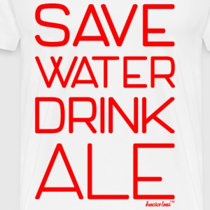 Save Water drink Ale - Francisco Evans ™ T-Shirts - Männer Premium T-Shirt