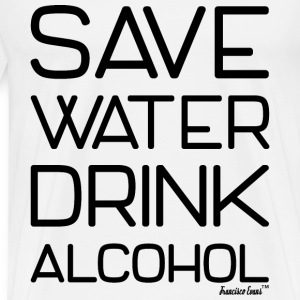 Save Water drink Alcohol - Francisco Evans ™ T-Shirts - Männer Premium T-Shirt