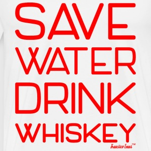 Save Water drink Whiskey - Francisco Evans ™ T-Shirts - Männer Premium T-Shirt