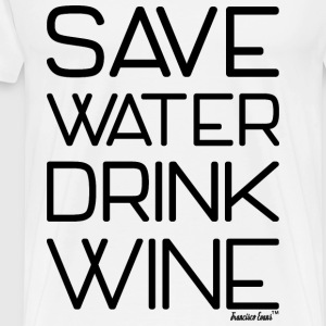 Save Water drink Wine - Francisco Evans ™ T-Shirts - Männer Premium T-Shirt