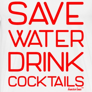 Save Water drink Cocktails - Francisco Evans ™ T-Shirts - Männer Premium T-Shirt