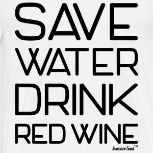Save Water drink Red Wine - Francisco Evans ™ T-Shirts - Männer Premium T-Shirt