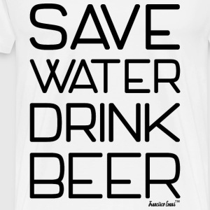 Save Water drink Beer - Francisco Evans ™ T-Shirts - Männer Premium T-Shirt