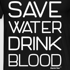 Save Water drink Blood - Francisco Evans ™ T-Shirts - Männer Premium T-Shirt