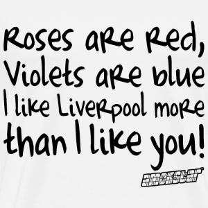 Roses are red Violets are blue I like Liverpool T-Shirts - Männer Premium T-Shirt