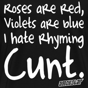Roses are Red Violets are blue Cunt T-Shirts - Männer Premium T-Shirt