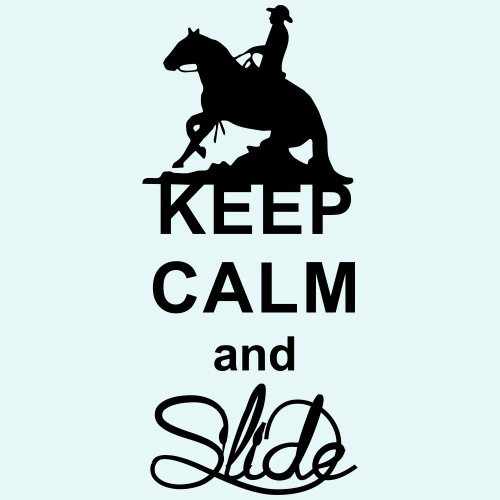 Keep Calm and Slide Westernreiter Sliding Stop