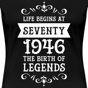 Life Begins At Seventy - 1946 The Birth Of Legends T-shirts - Vrouwen Premium T-shirt