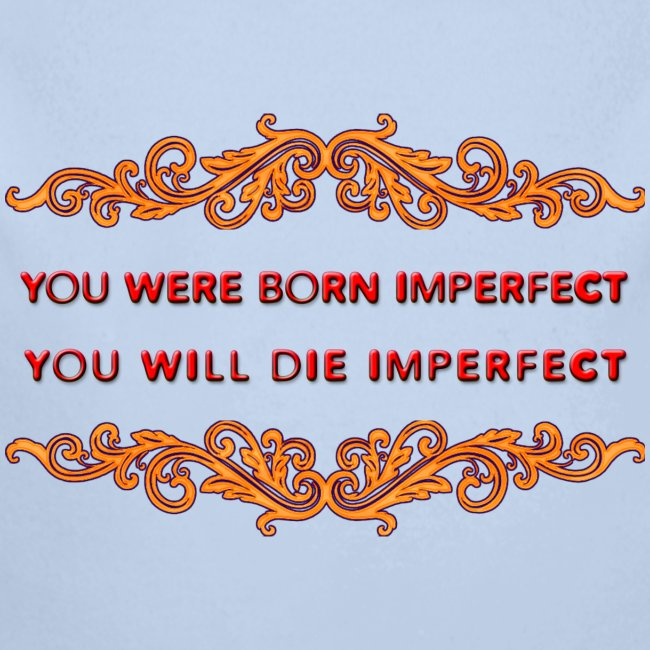 You were born imperfect