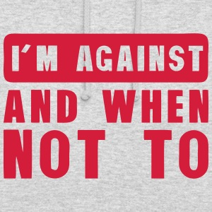 i m against and when not to quote Hoodies & Sweatshirts - Unisex Hoodie