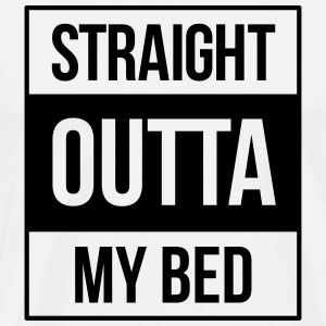 straight outta my bed T-Shirts - Men's Premium T-Shirt