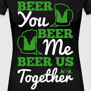 St. Patrick's Day: BEER YOU BEER ME BEER... T-Shirts - Frauen Premium T-Shirt