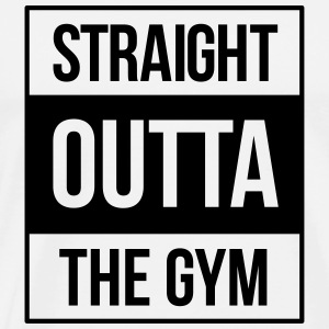 straight outta the gym T-Shirts - Männer Premium T-Shirt