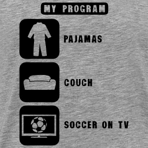soccer tv program pajamas couch quote T-Shirts - Men's Premium T-Shirt