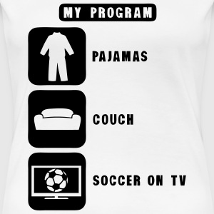 soccer tv program pajamas couch quote T-Shirts - Women's Premium T-Shirt