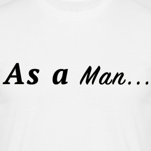 Men's As a Man  T-shirt  - Men's T-Shirt