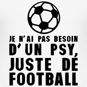 football pas besoin psychologue humour Tee shirts - Tee shirt près du corps Homme