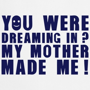you were dreaming quote  mother made me  Aprons - Cooking Apron