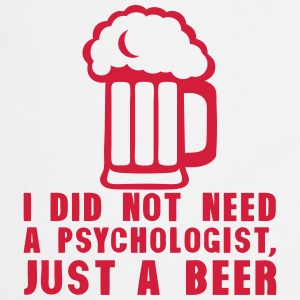 i did not need psychologist just beer Tabliers - Tablier de cuisine