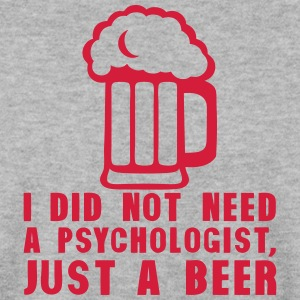 i did not need psychologist just beer  Hoodies & Sweatshirts - Men's Sweatshirt