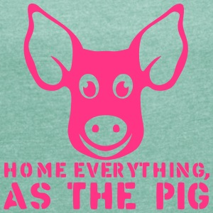home everything as the pig quote T-Shirts - Women's T-shirt with rolled up sleeves