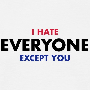 I Hate Everyone - Except You - Ich hasse jeden T-Shirts - Männer T-Shirt