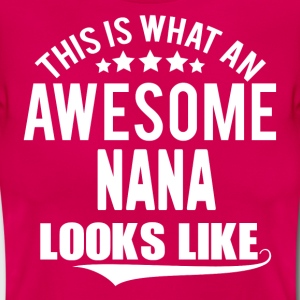THIS IS WHAT AN AWESOME NANA LOOKS LIKE T-Shirts - Women's T-Shirt