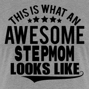 THIS IS WHAT AN AWESOME STEPMOM LOOKS LIKE T-Shirts - Women's Premium T-Shirt