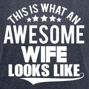 THIS IS WHAT AN  AWESOME WIFE LOOKS LIKE T-Shirts - Women's T-shirt with rolled up sleeves