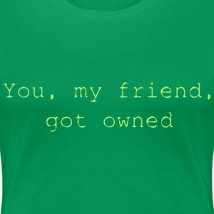 You, my friend, got owned - Riki T-Shirts - Frauen Premium T-Shirt