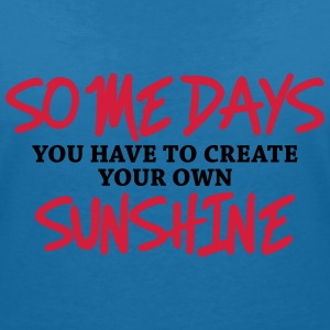 Some days you have to create your own sunshine T-Shirts - Frauen T-Shirt mit V-Ausschnitt