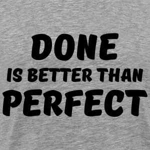 Done is better than perfect Tee shirts - T-shirt Premium Homme