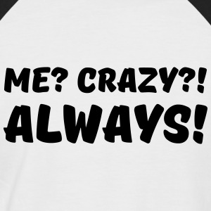 Me? Crazy?! Always! T-Shirts - Männer Baseball-T-Shirt