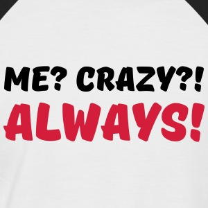 Me? Crazy?! Always! Tee shirts - T-shirt baseball manches courtes Homme