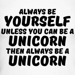 Always be yourself unless you can be a unicorn Long sleeve shirts - Men's Long Sleeve Baseball T-Shirt
