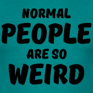 Normal people are so weird T-shirts - Mannen T-shirt
