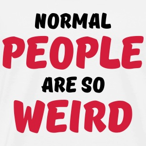 Normal people are so weird T-shirts - Premium-T-shirt herr