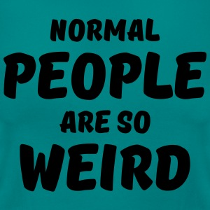 Normal people are so weird Tee shirts - T-shirt Femme
