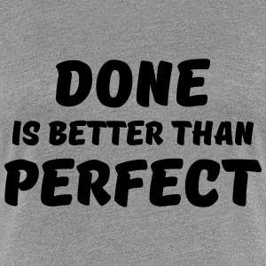 Done is better than perfect T-shirts - Dame premium T-shirt