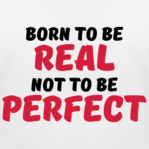 Born to be real, not to be perfect Koszulki - Koszulka damska  z dekoltem w serek