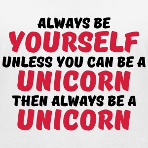 Always be yourself unless you can be a unicorn Tee shirts - T-shirt col V Femme