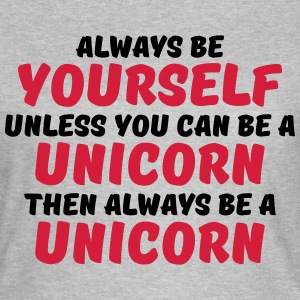 Always be yourself unless you can be a unicorn T-Shirts - Frauen T-Shirt