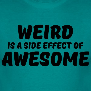 Weird is a side effect of awesome T-Shirts - Men's T-Shirt