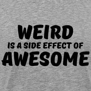 Weird is a side effect of awesome Camisetas - Camiseta premium hombre